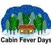 Cabin Fever Days, Feb 2-11
